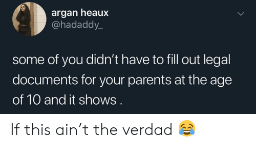 Fill Out: argan heaux  @hadaddy_  some of you didn't have to fill out legal  documents for your parents at the age  of 10 and it shows If this ain't the verdad 😂