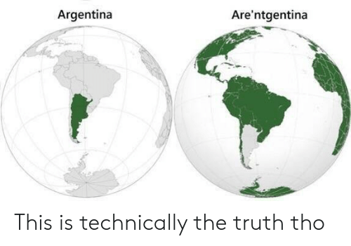 Argentina: Argentina  Are'ntgentina This is technically the truth tho