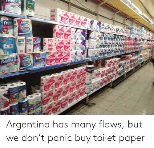 flaws: Argentina has many flaws, but we don't panic buy toilet paper