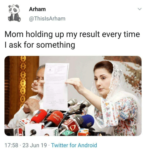 Android, News, and Twitter: Arham  @ThislsArham  Mom holding up my result every time  I ask for something  news  17:58 23 Jun 19 Twitter for Android  CHANNE  L