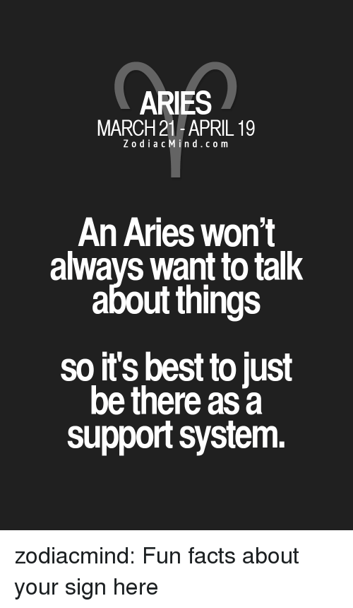 Facts, Target, and Tumblr: ARIES  MARCH 21 -APRIL 19  ZodiacMin d.com  An Aries won't  always want to talk  about things  so it's best to just  be there asa  support system zodiacmind:  Fun facts about your sign here