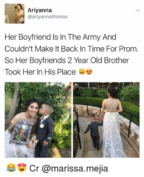 Memes, Army, and Time: Ariyanna  @ariyannathonas  Her Boyfriend Is In The Army And  Couldn't Make It Back In Time For Prom  So Her Boyfriends 2 Year Old Brother  Took Her In His Place 😂😍 Cr @marissa.mejia