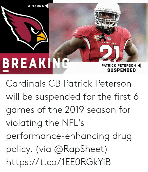 Arizona Cardinals, Memes, and Arizona: ARIZONA  CARDINALS  BREAKINC  PATRICK PETERSON  SUSPENDED Cardinals CB Patrick Peterson will be suspended for the first 6 games of the 2019 season for violating the NFL's performance-enhancing drug policy. (via @RapSheet) https://t.co/1EE0RGkYiB