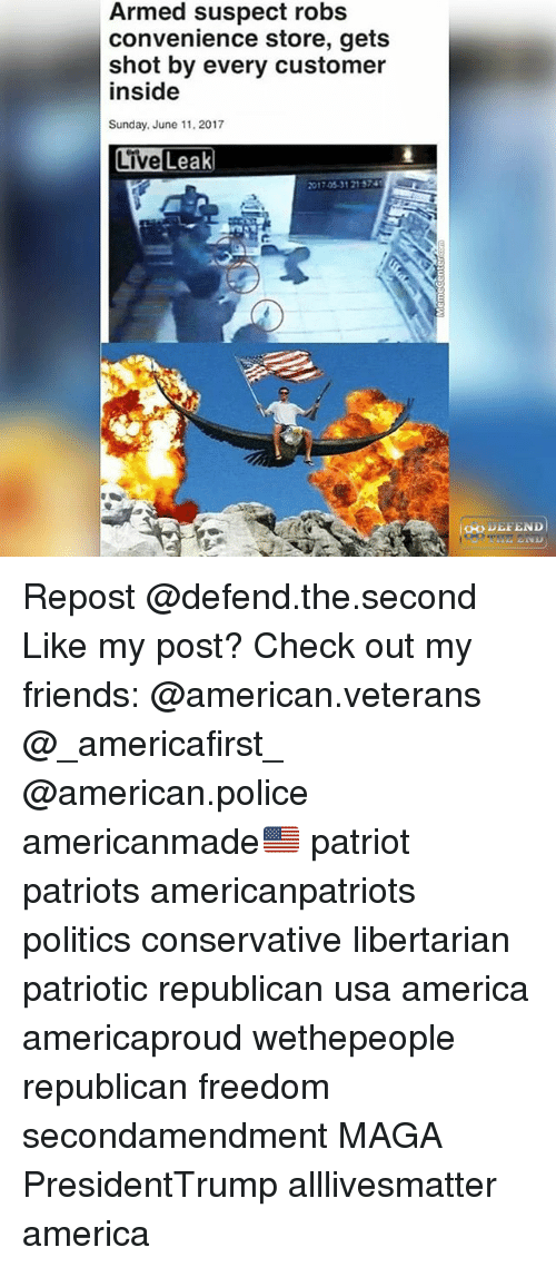 shotting: Armed suspect robs  convenience store, gets  shot by every customer  inside  Sunday, June 11, 2017  017 05-31 21 57 Repost @defend.the.second Like my post? Check out my friends: @american.veterans @_americafirst_ @american.police americanmade🇺🇸 patriot patriots americanpatriots politics conservative libertarian patriotic republican usa america americaproud wethepeople republican freedom secondamendment MAGA PresidentTrump alllivesmatter america