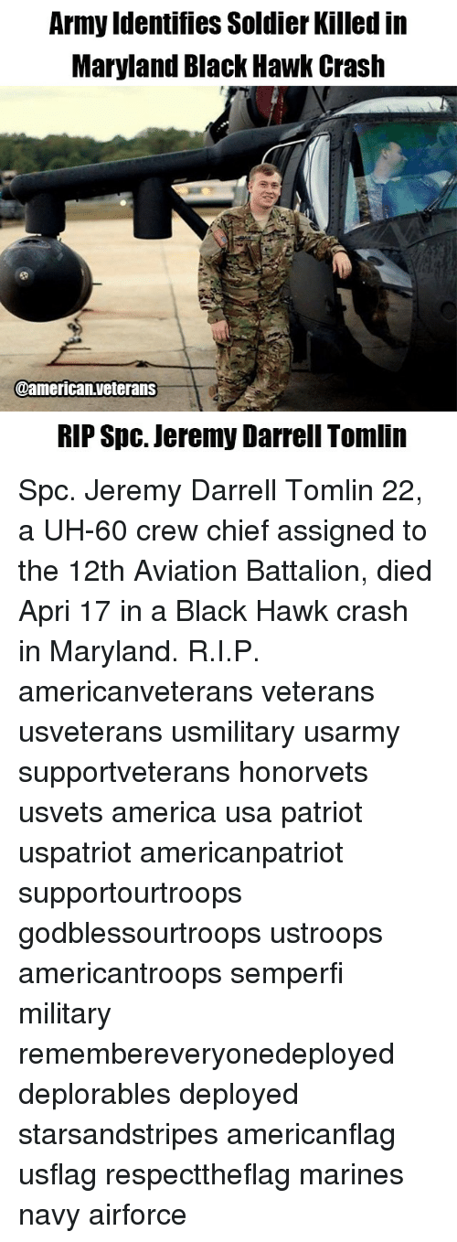 hawke: Army Identifies Soldier Killed in  Maryland Black Hawk Crash  00american.veterans  RIP Spc. Jeremy Darrell Tomlin Spc. Jeremy Darrell Tomlin 22, a UH-60 crew chief assigned to the 12th Aviation Battalion, died Apri 17 in a Black Hawk crash in Maryland. R.I.P. americanveterans veterans usveterans usmilitary usarmy supportveterans honorvets usvets america usa patriot uspatriot americanpatriot supportourtroops godblessourtroops ustroops americantroops semperfi military remembereveryonedeployed deplorables deployed starsandstripes americanflag usflag respecttheflag marines navy airforce