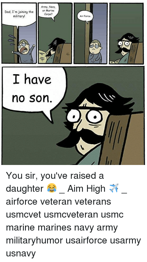 aime: Army, Navy,  or Marine  Dad, I'm joining the  Corps?  military!  I have  no Son.  Air Force You sir, you've raised a daughter 😂 _ Aim High ✈️ _ airforce veteran veterans usmcvet usmcveteran usmc marine marines navy army militaryhumor usairforce usarmy usnavy
