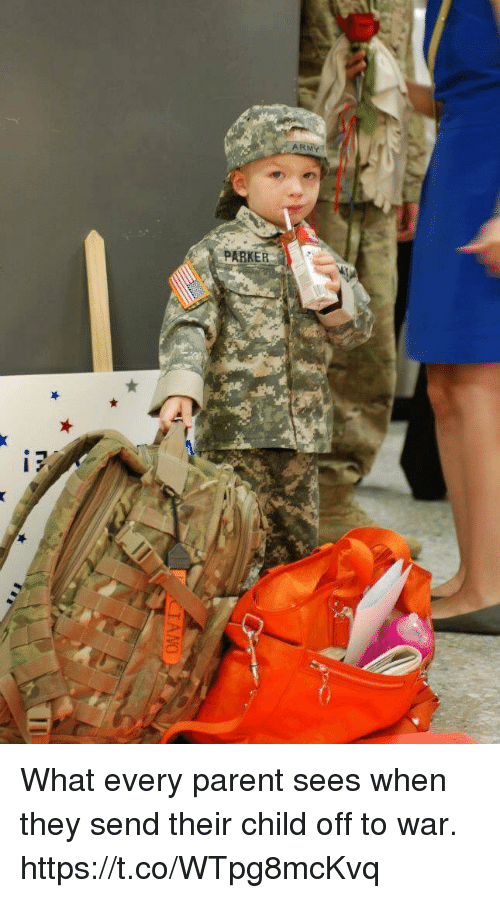 Sended: ARMY  PARKER What every parent sees when they send their child off to war. https://t.co/WTpg8mcKvq