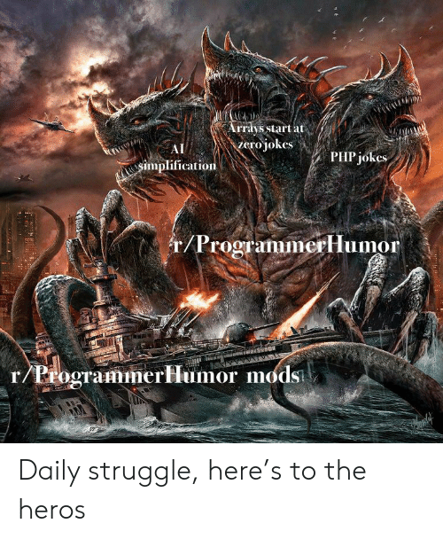 Struggle, Zero, and Jokes: Arrays start at  zero jokes  AI  PHP jokes  simplification  r/Programimerllumor  r/ProgrammerHlumor mods Daily struggle, here's to the heros