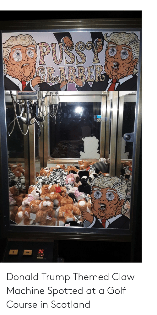Donald Trump, Golf, and Scotland: ARRER  FLEISURE MACHINES LTO  AUROME  00 Donald Trump Themed Claw Machine Spotted at a Golf Course in Scotland