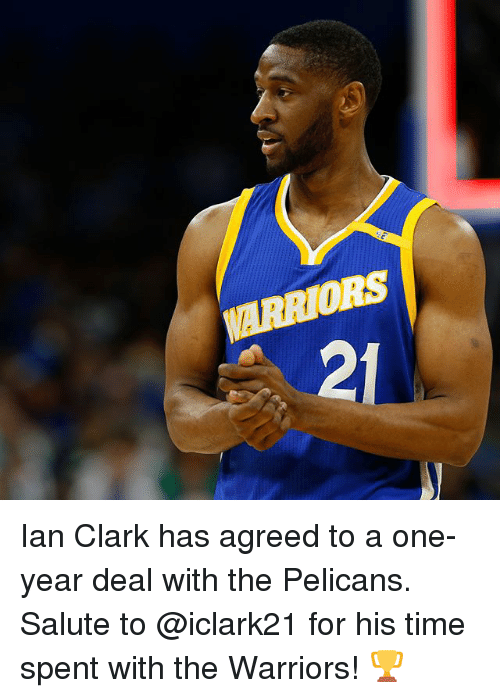 Clarked: ARRIORS  2 Ian Clark has agreed to a one-year deal with the Pelicans. Salute to @iclark21 for his time spent with the Warriors! 🏆
