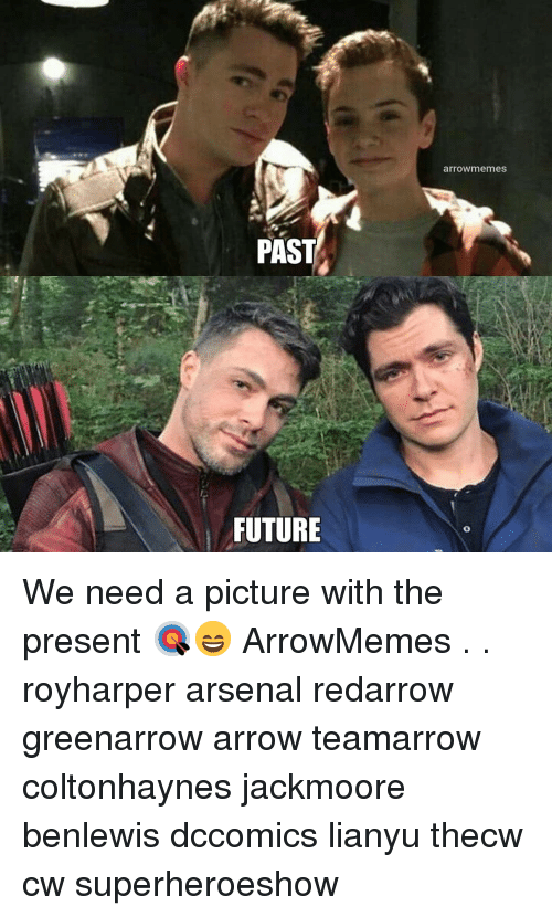 Arsenal, Future, and Memes: arrowmemes  PAST  FUTURE  0 We need a picture with the present 🎯😄 ArrowMemes . . royharper arsenal redarrow greenarrow arrow teamarrow coltonhaynes jackmoore benlewis dccomics lianyu thecw cw superheroeshow