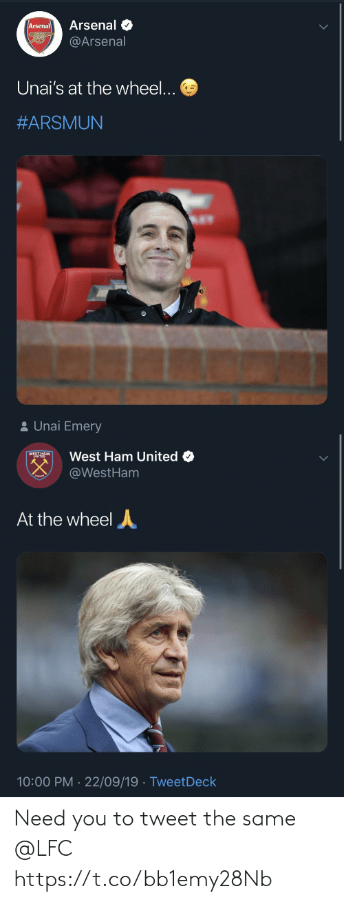ham: Arsenal  Arsenal  @Arsenal  Unai's at the wheel...  #ARSMUN  2 Unai Emery   West Ham United O  WINITEDM  @WestHam  LONDO  At the wheel  10:00 PM · 22/09/19 · TweetDeck Need you to tweet the same @LFC https://t.co/bb1emy28Nb