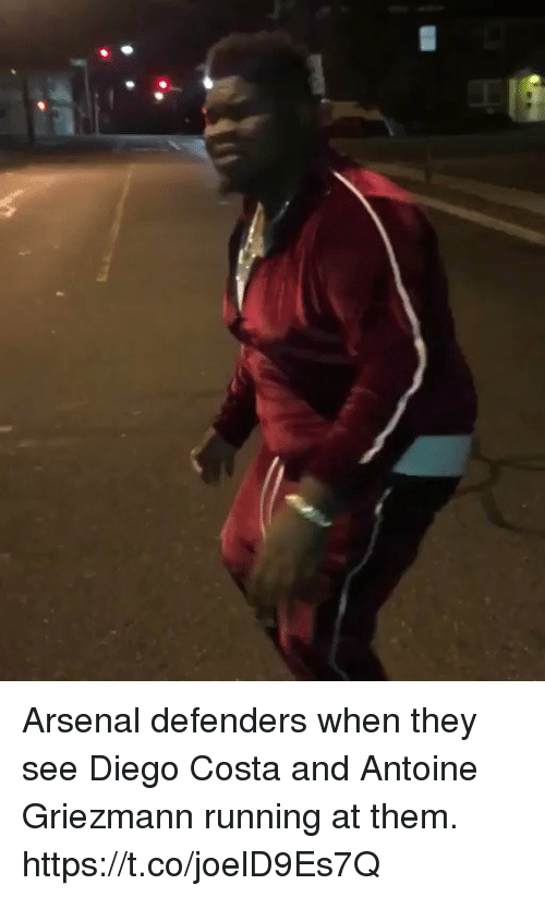 Arsenal, Diego Costa, and Soccer: Arsenal defenders when they see Diego Costa and Antoine Griezmann running at them. https://t.co/joelD9Es7Q