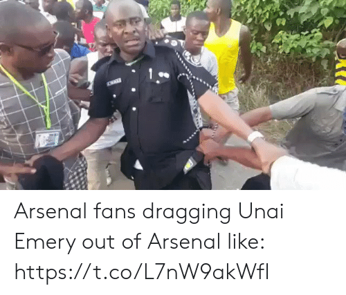 Arsenal, Soccer, and Emery: Arsenal fans dragging Unai Emery out of Arsenal like: https://t.co/L7nW9akWfI