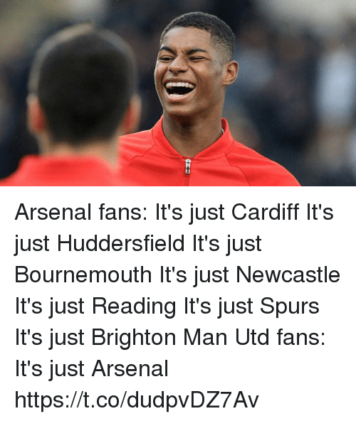 Spurs: Arsenal fans: It's just Cardiff It's just Huddersfield It's just Bournemouth It's just Newcastle It's just Reading It's just Spurs It's just Brighton  Man Utd fans: It's just Arsenal https://t.co/dudpvDZ7Av