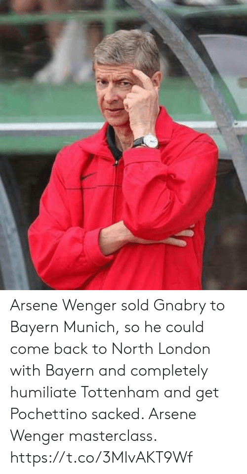 Bayern: Arsene Wenger sold Gnabry to Bayern Munich, so he could come back to North London with Bayern and completely humiliate Tottenham and get Pochettino sacked. Arsene Wenger masterclass. https://t.co/3MlvAKT9Wf