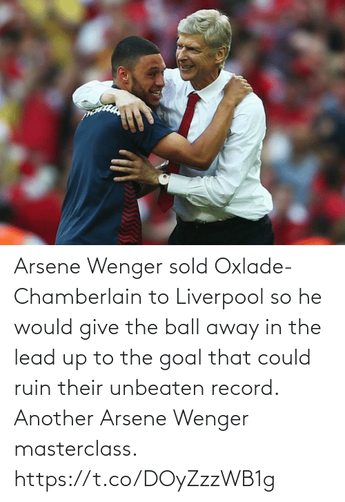 Sold: Arsene Wenger sold Oxlade-Chamberlain to Liverpool so he would give the ball away in the lead up to the goal that could ruin their unbeaten record.   Another Arsene Wenger masterclass. https://t.co/DOyZzzWB1g