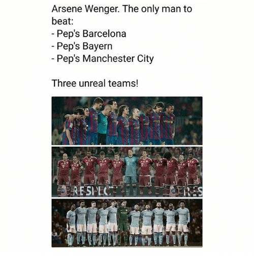 Barcelona, Memes, and Manchester City: Arsene Wenger. The only man to  beat  Pep's Barcelona  -Pep's Bayern  Pep's Manchester City  Three unreal teams!  10  17  39