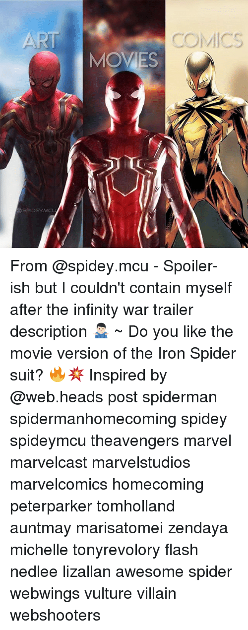 Contain Myself: ART  COMICS  MOVES  SPIDEYMCL From @spidey.mcu - Spoiler-ish but I couldn't contain myself after the infinity war trailer description 🤷🏻‍♂️ ~ Do you like the movie version of the Iron Spider suit? 🔥💥 Inspired by @web.heads post spiderman spidermanhomecoming spidey spideymcu theavengers marvel marvelcast marvelstudios marvelcomics homecoming peterparker tomholland auntmay marisatomei zendaya michelle tonyrevolory flash nedlee lizallan awesome spider webwings vulture villain webshooters