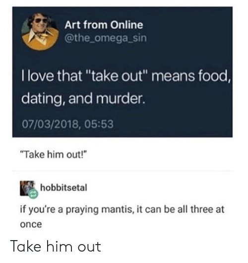 """Omega: Art from Online  @the omega_sin  I love that """"take out"""" means food,  dating, and murder.  07/03/2018, 05:53  """"Take him out!""""  hobbitsetal  if you're a praying mantis, it can be all three at  once Take him out"""