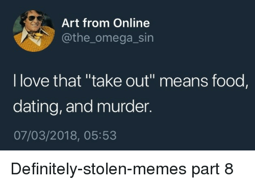 """Omega: Art from Online  @the_omega_sin  l love that """"take out"""" means food,  dating, and murder.  07/03/2018, 05:53 Definitely-stolen-memes part 8"""