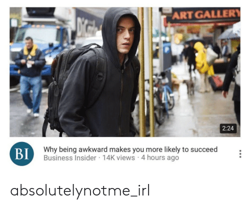 Awkward, Business, and Irl: ART GALLER  2:24  Why being awkward makes you more likely to succeed  Business Insider 14K views 4 hours ago  BI absolutelynotme_irl
