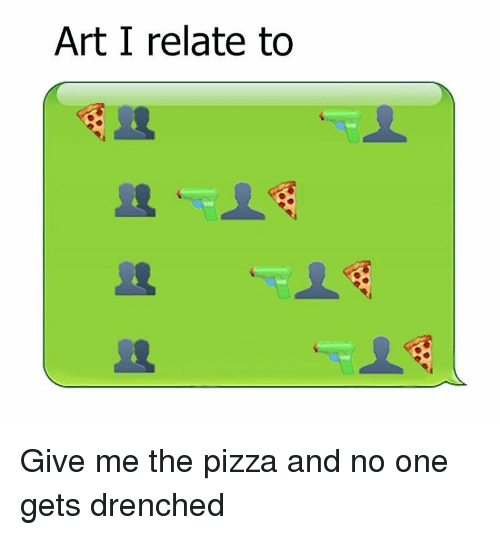 Memes, Pizza, and 🤖: Art I relate to Give me the pizza and no one gets drenched
