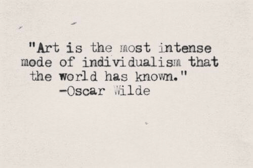 """World, Art, and Oscar: """"Art is the IOst intense  mode of individualisn that  the world has known.""""  -oscar /ilde"""