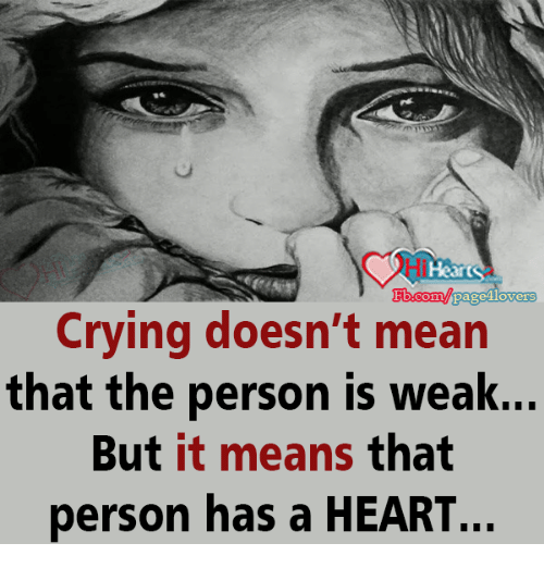 Weå›: art  ommba  Crying doesn't mean  that the person is wea  But it means that  person has a HEART.  k...  ..