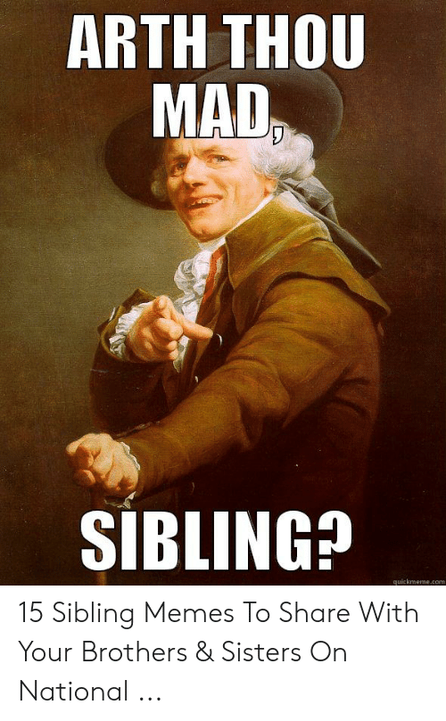 ARTH TH0 MAD SIBLING? Quickmemecom 15 Sibling Memes to Share