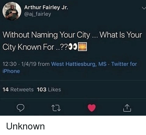 Arthur, Iphone, and Twitter: Arthur Fairley Jr.  @aj_fairley  Without Naming Your City ..What Is Your  City Known For ..??00  12:30 1/4/19 from West Hattiesburg, MS Twitter for  iPhone  14 Retweets 103 Likes Unknown
