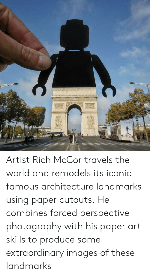 paper art: Artist Rich McCor travels the world and remodels its iconic famous architecture landmarks using paper cutouts. He combines forced perspective photography with his paper art skills to produce some extraordinary images of these landmarks