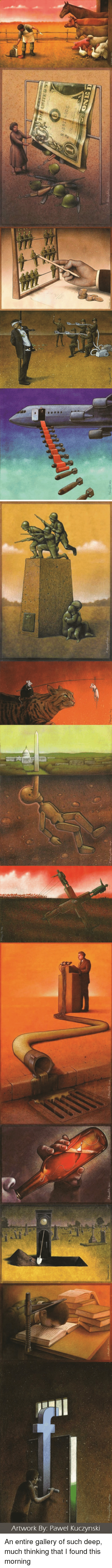 Im 14 & This Is Deep: Artwork By: Pawel Kuczynski An entire gallery of such deep, much thinking that I found this morning