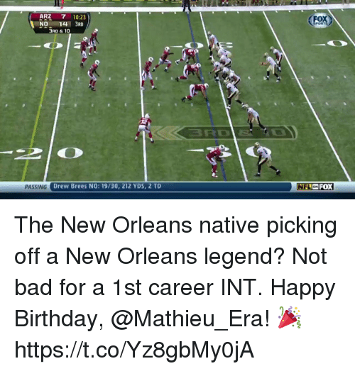 Inting: ARZ  7 10:23  NO  14 3RD  3RD & 10  PASSING  Drew Brees NO: 19/30, 212 YDS, 2 TD  PORT  ON FOX  NFL The New Orleans native picking off a New Orleans legend? Not bad for a 1st career INT.  Happy Birthday, @Mathieu_Era! 🎉 https://t.co/Yz8gbMy0jA