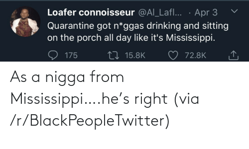 Mississippi: As a nigga from Mississippi….he's right (via /r/BlackPeopleTwitter)