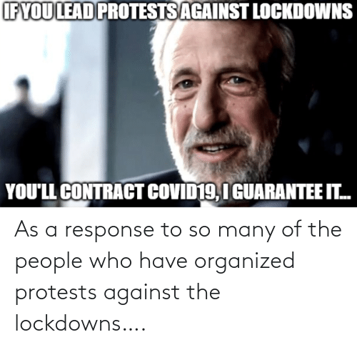 Of The People: As a response to so many of the people who have organized protests against the lockdowns….