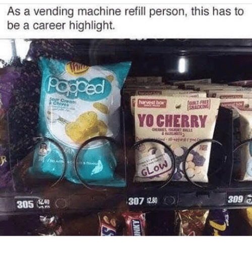 vending machines: As a vending machine refill person, this has to  be a career highlight.  YO CHERRY  GLOW,  309 2  307  305