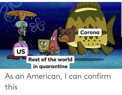 Confirm: As an American, I can confirm this