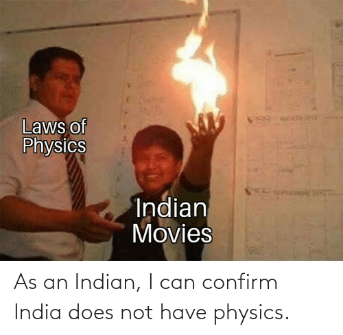 Physics: As an Indian, I can confirm India does not have physics.