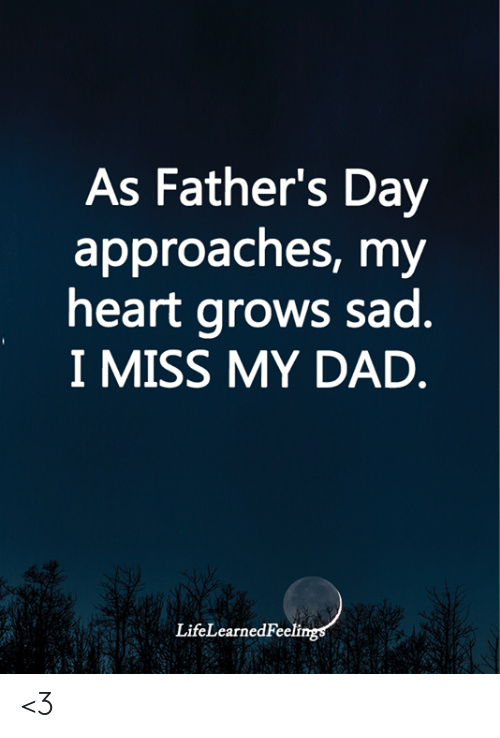 Dad, Fathers Day, and Memes: As Father's Day  approaches, my  heart grows sad.  I MISS MY DAD.  LifeLearnedFeelings <3