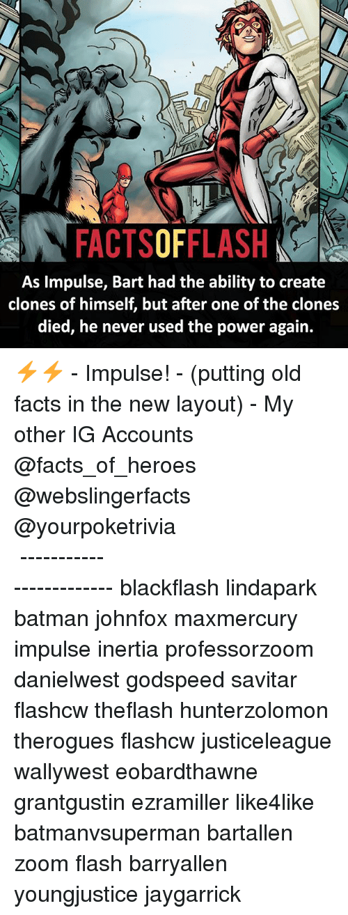 Offed Himself: As Impulse, Bart had the ability to create  clones of himself, but after one of the clones  died, he never used the power again. ⚡️⚡️ - Impulse! - (putting old facts in the new layout) - My other IG Accounts @facts_of_heroes @webslingerfacts @yourpoketrivia ⠀⠀⠀⠀⠀⠀⠀⠀⠀⠀⠀⠀⠀⠀⠀⠀⠀⠀⠀⠀⠀⠀⠀⠀⠀⠀⠀⠀⠀⠀⠀⠀⠀⠀ ⠀⠀------------------------ blackflash lindapark batman johnfox maxmercury impulse inertia professorzoom danielwest godspeed savitar flashcw theflash hunterzolomon therogues flashcw justiceleague wallywest eobardthawne grantgustin ezramiller like4like batmanvsuperman bartallen zoom flash barryallen youngjustice jaygarrick