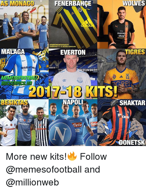Tigres: AS MON  ACO FENERBAHCE  WOLVES  FEDC  the  money  shop  #FARKINIORTAYAKOY  MALAGA  EVERTON  TIGRES  0  ARATHO  ▲酉  2017-18 KITS!  BESIKTAS  NAPOLI  SHAKTAR  CKM  Ovodafone  Ovodofon  DONETSK More new kits!🔥 Follow @memesofootball and @millionweb