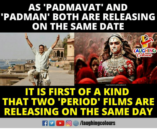 Period, Date, and Indianpeoplefacebook: AS 'PADMAVAT' AND  PADMAN' BOTH ARE RELEASING  ON THE SAME DATE  AUGHING  IT IS FIRST OF A KIND  THAT TWO 'PERIOD' FILMS ARE  RELEASING ON THE SAME DAY  2 ,回響/laughingcolours