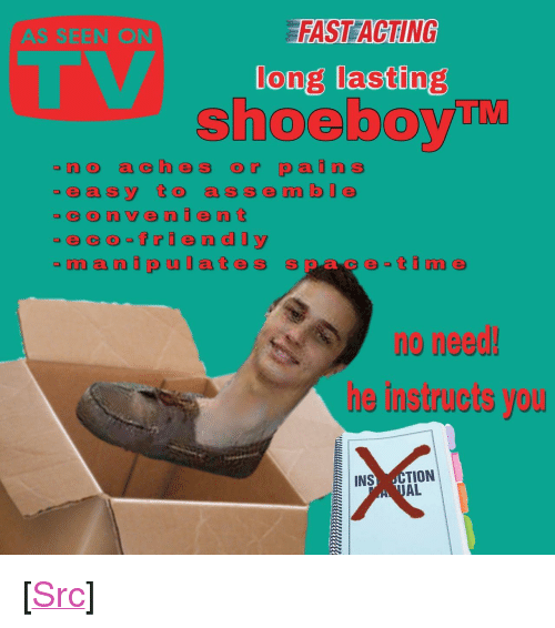 """Reddit, Acting, and Com: AS SEEN ON  FAST ACTING  long lasting  shoeboy  easy to assem ble  no need  he instructs you  INS CTION  AL <p>[<a href=""""https://www.reddit.com/r/surrealmemes/comments/8owgw1/order_now/"""">Src</a>]</p>"""