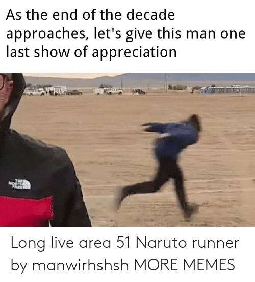 Naruto: As the end of the decade  approaches, let's give this man one  last show of appreciation  PACE Long live area 51 Naruto runner by manwirhshsh MORE MEMES