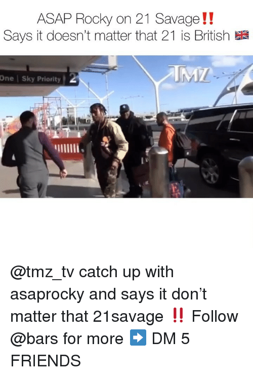 21 Savage: ASAP Rocky on 21 Savage!!  Says it doesn't matter that 21 is British  One | Sky Priority @tmz_tv catch up with asaprocky and says it don't matter that 21savage ‼️ Follow @bars for more ➡️ DM 5 FRIENDS