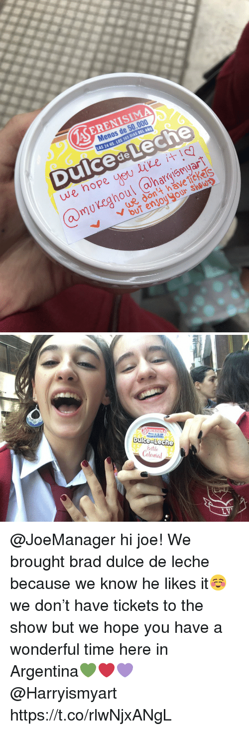 Memes, Argentina, and Time: ASERENISIMA  Menos de 50.000  LAS 24 HS, LOS 365 DIAS DEL ANO  we dont have tickes   Mesos de 50000  DulceaLeche  astlo  Colonial @JoeManager  hi joe! We brought brad dulce de leche because we know he likes it☺️ we don't have tickets to the show but we hope you have a wonderful time here in Argentina💚❤️💜 @Harryismyart https://t.co/rlwNjxANgL