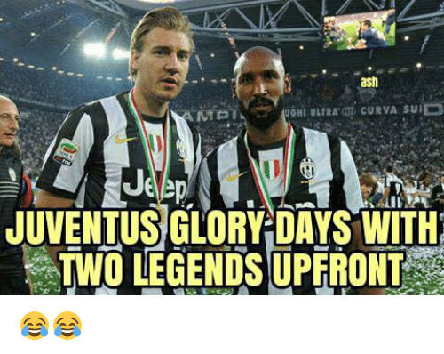 Ash, Memes, and Juventus: ash  GHI ULTRA CURVA SUIED  AMGI  JUVENTUS GLORY DAYS WITH  TWO LEGENDS UPFRONT 😂😂