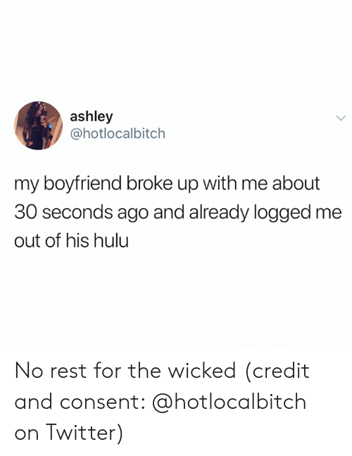 Wicked: ashley  @hotlocalbitch  my boyfriend broke up with me about  30 seconds ago and already logged me  out of his hulu No rest for the wicked (credit and consent: @hotlocalbitch on Twitter)