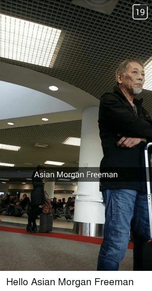 Asian Morgan Freeman: Asian Morgan Freeman  19 Hello Asian Morgan Freeman